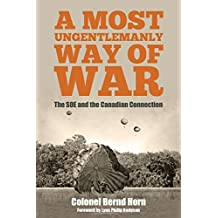 A Most Ungentlemanly Way of War: The SOE and the Canadian Connection