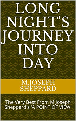 LONG NIGHT'S JOURNEY INTO DAY: The Very Best From M.Joseph Sheppard's 'A POINT OF VIEW'