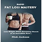 Rapid Fat Loss Mastery: Lose Weight While Retaining Muscle at an Incredible Rate | Nick Jackson