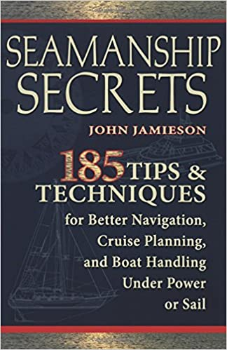 Descargar Seamanship Secrets: 101 Tips And Techniques For Better Navigation, Cruise Planning, And Boat Handling Under Power Or Sail PDF Gratis