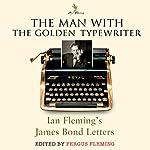 The Man with the Golden Typewriter | Ian Fleming,Fergus Fleming