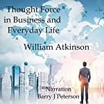 Thought Force in Business and Everday Life | William Atkinson