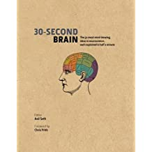 30-Second Brain: The 50 most mind-blowing ideas in neuroscience, each explained in half a minute