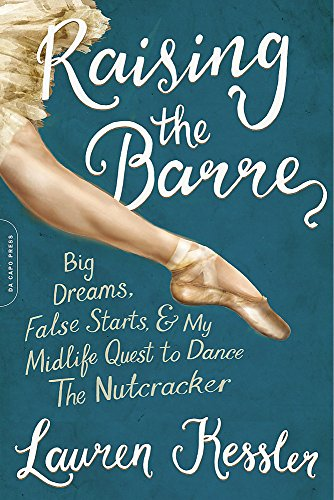 Raising the Barre: Big Dreams, False Starts, and My Midlife Quest to Dance the Nutcracker by Da Capo Press