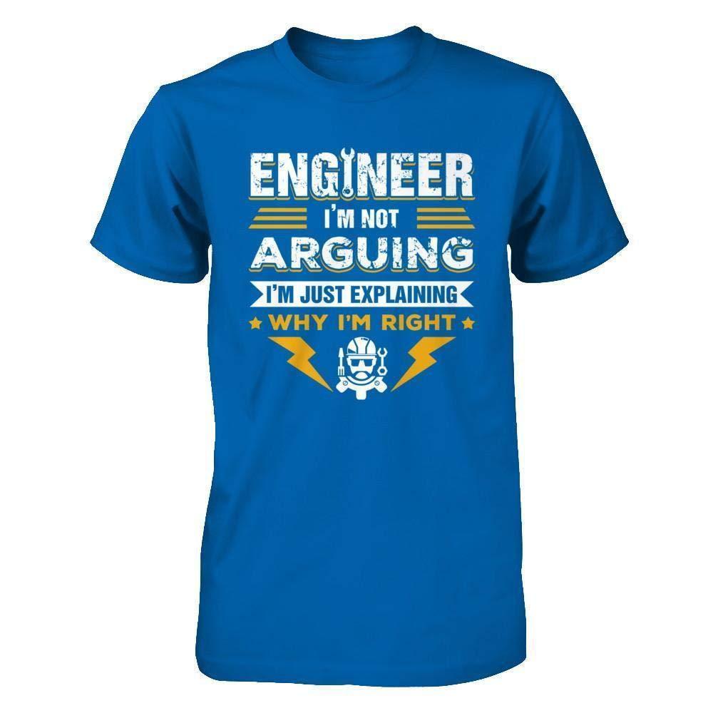 Engineer I M Not Arguing I M Just Explaining Why I M Right Shirt Short Sleeve Tee 6885