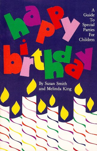 Happy Birthday: A Guide To Special Parties For Children