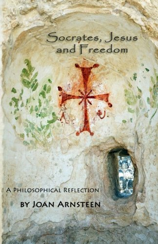 Book: Socrates, Jesus and Freedom - A Philosophical Reflection by Joan Arnsteen