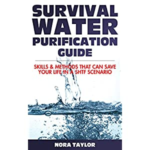 Survival Water Purification Guide: Skills And Methods That Can Save Your Life In A SHTF Scenario