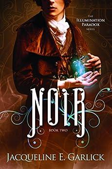 Noir (The Illumination Paradox Book 2) by [Garlick, Jacqueline E.]