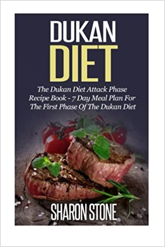 Dukan Diet The Dukan Diet Attack Phase Recipe Book 7 Day Meal Plan For The First Phase Of The Dukan Diet Dukan Diet Weight Loss Lose Weight Fast
