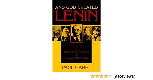 And god created lenin marxism vs religion in russia 1917 1929 and god created lenin marxism vs religion in russia 1917 1929 paul gabel 9781591023067 amazon books fandeluxe Choice Image
