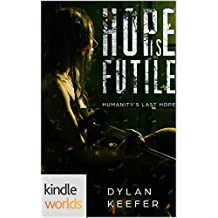 Extinction Cycle: Hope is Futile (Kindle Worlds Novella) (Humanity's Last Hope Book 2)