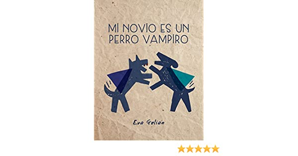 Mi Novio es un Perro Vampiro (Spanish Edition) - Kindle edition by EVA GELIAN, Jesús muñoz Alkonada. Literature & Fiction Kindle eBooks @ Amazon.com.