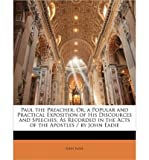 Paul the Preacher: Or, a Popular and Practical Exposition of His Discources and Speeches, as Recorded in the Acts of the Apostles / By John Eadie (Paperback) - Common