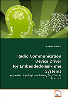 Radio Communication Device Driver for Embedded/Real-Time Systems: A reactive object approach using Tiny Timber Interface by Mohsen Amerion (2011-01-21)