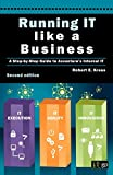 Running IT Like a Business: A Step-By-Step Guide to