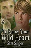 To Know Your Wild Heart, Sam Singer, 1496086988