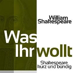 Was Ihr wollt (Shakespeare kurz und bündig)