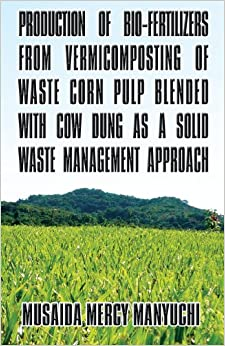 Production of Bio-Fertilizers from Vermicomposting of Waste Corn Pulp Blended with Cow Dung as a Solid Waste Management Approach