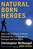 download ebook natural born heroes: how a daring band of misfits mastered the lost secrets of strength and endurance by christopher mcdougall (2015-04-14) pdf epub