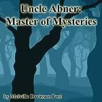 Uncle Abner: Master of Mysteries | Melville Davisson Post
