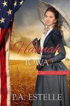 Hannah: Bride of Iowa (American Mail Order Bride Series Book 29) by [Estelle, Penny, Mail Order Brides, American]