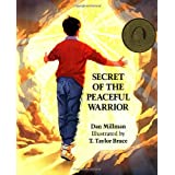 Secret of the Peaceful Warrior: A Story About Courage and Love