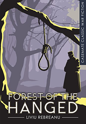 Forest of the Hanged (Casemate Classic War Fiction) Liviu Rebreanu