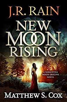 New Moon Rising (Samantha Moon Origins Book 1) by [Rain, J.R., Cox, Matthew S.]