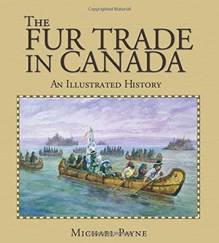 The Fur Trade in Canada: An illustrated history (Lorimer Illustrated History) pdf