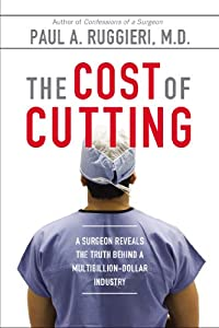 The Cost of Cutting: A Surgeon Reveals the Truth Behind a ...