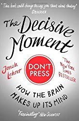 The Decisive Moment: How the Brain Makes Up Its Mind by Lehrer Jonah (2010-05-04)