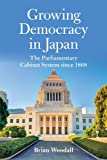Growing Democracy in Japan : The Parliamentary Cabinet System Since 1868, Woodall, Brian, 0813145015