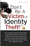 Don't Be a Victim of Identity Theft!: Very Important Identity Theft Facts You Need To Know So You Can Protect Yourself from Credit Card Fraud, ... Get Duped From Online and Offline ID Thefts