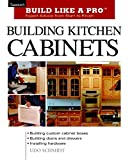 img - for Building Kitchen Cabinets: Taunton's BLP: Expert Advice from Start to Finish (Taunton's Build Like a Pro) book / textbook / text book