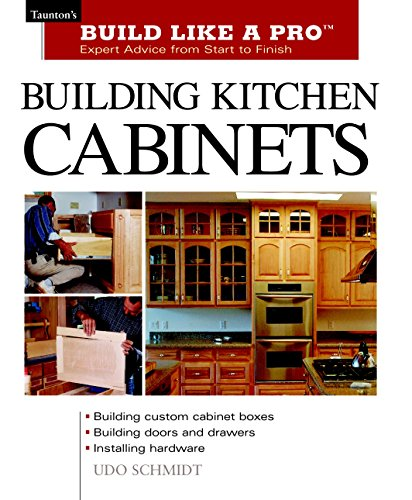 Building Kitchen Cabinets: Taunton#039s BLP: Expert Advice from Start to Finish Taunton#039s Build Like a Pro