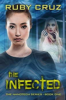 The Infected (The Nanotech Series Book 1) by [Cruz, Ruby]
