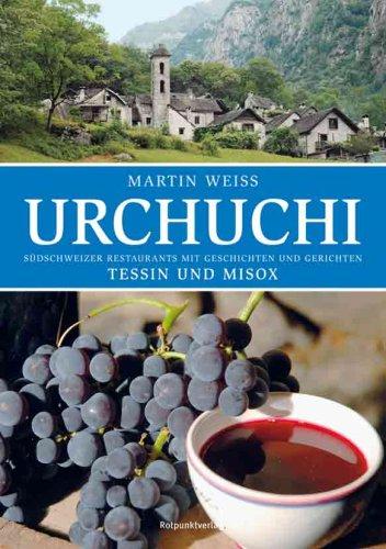 Urchuchi, Tessin und Misox: Südschweizer Restaurants mit Geschichten und Gerichten