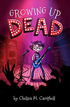 Growing Up Dead by [Campbell, Chelsea M.]
