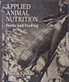 Applied Animal Nutrition : Feeds and Feeding, Cheeke, Peter R., 0023221151