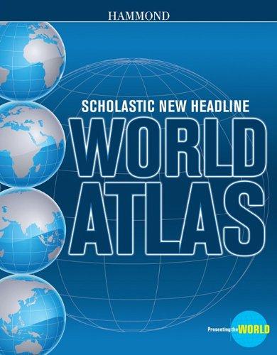 Scholastic New Headline World Atlas (Hammond Scholastic New Headline World Atlas)
