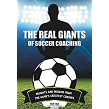 The Real Giants of Soccer Coaching: Insights and Wisdom From the Game's Greatest Coaches