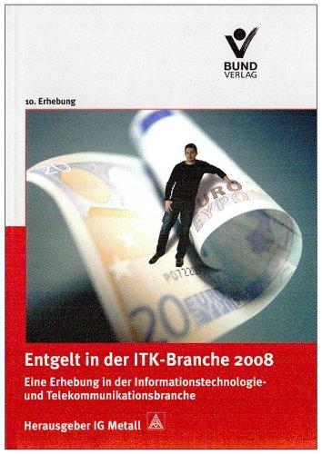 Entgelt in der ITK-Branche 2008: Eine Erhebung in der Informationstechnologie- und Telekommunikationsbranche. 10. Erhebung