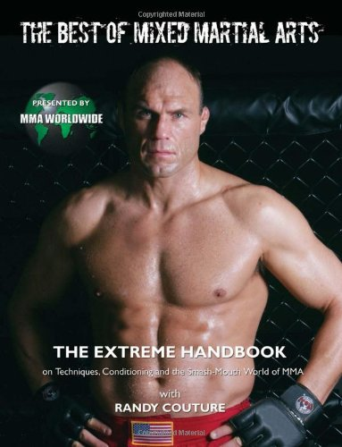 The Best of Mixed Martial Arts: The Extreme Handbook on Techniques, Conditioning and the Smash-Mouth World of MMA (Best Mixed Martial Arts)