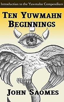 Ten Yuwmahn Beginnings (The Yuwmahn Compendium) by [Saomes, John]