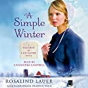 A Simple Winter: A Seasons of Lancaster Novel Audiobook by Rosalind Lauer Narrated by Cassandra Campbell