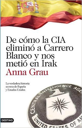 De cómo la CIA eliminó a Carrero Blanco y nos metió en Irak: La ...
