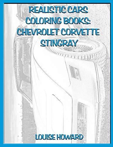 Realistic Cars Coloring books: Chevrolet Corvette Stingray (Beautiful Car Coloring Books)