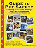 "Guide to Pet Safety: ""Saving the Entire Family"" Disaster Prepardness & Emergecny Reference"