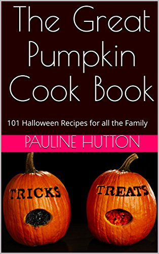 The Great Pumpkin Cook Book: 101 Halloween Recipes for all the Family